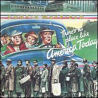 Curtis Mayfield - There's No Place Like America Today (1975)