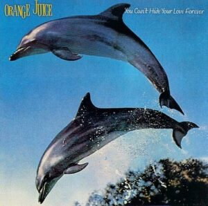 Orange Juice - You Can&#039;t Hide Your Love Forever (Polydor, 1982)