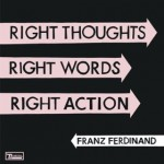 Franz Ferdinand - Right Thoughts, Right Words, Right Action (Domino, 2013)