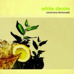 White Denim - Corsicana Lemonade (Downtown)