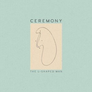 Ceremony - The L-Shaped Man (Matador, 2015)
