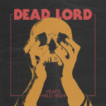 Dead Lord - Heads Held High (Century Media, 2015)