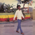 Lacksley Castell – Morning Glory (Negus Roots, 1982)