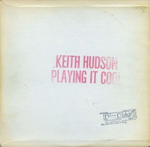 Keith Hudson – Playing It Cool & Playing It Right (Joint/Basic Replay, 1981)
